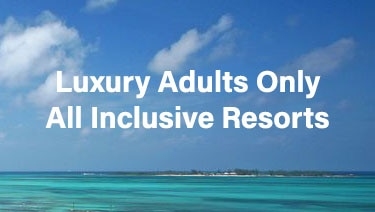 Luxury Adults Only All Inclusive Resorts