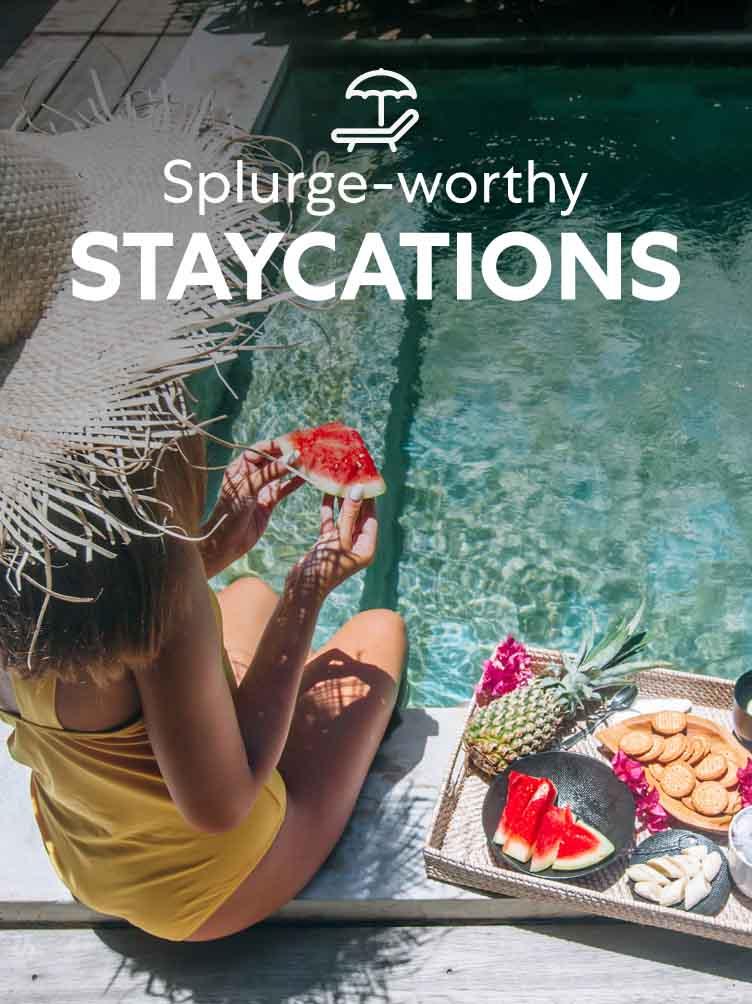 Splurge-worthy staycations